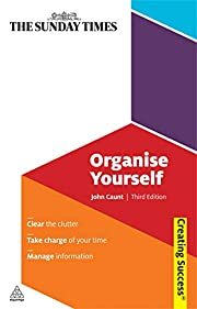 Organise Yourself: Clear the Clutter; Take…