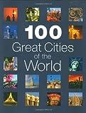 100 great cities of the world / [written by Jack Barker ... [et al.]]
