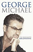 George Michael: The Biography by Rob…