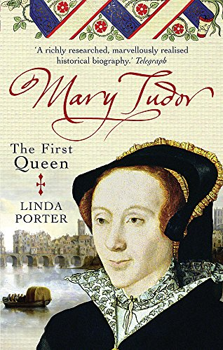 Mary Tudor: The First Queen - Linda Porter