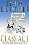 Class act : how to beat the British class system / Lynda Lee-Potter
