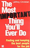 The most important thing you'll ever do : finding and keeping the best people for the job / Jeffrey Christian