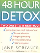 48 Hour Detox: Two Days to a New You by Jane…