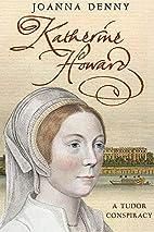 Katherine Howard: A Tudor Conspiracy by…