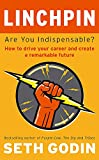 Linchpin : are you indispensable? : how to drive your career and create a remarkable future / Seth Godin ; illustrations by Jessica Hagy and Hugh MacLeod