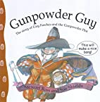 Gunpowder Guy: The Story of Guy Fawkes and…