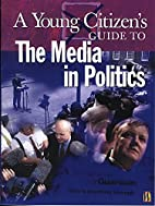 Media in Politics (Young Citizen's Guides)…