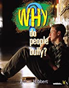 Why Do People Bully? by Adam Hibbert