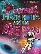 The Universe, Black Holes, and the Big Bang…