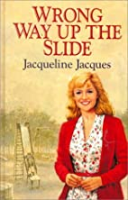 Wrong Way Up The Slide by Jacqueline Jacques