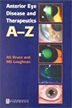 Anterior Eye Disease and Therapeutics A-Z by…