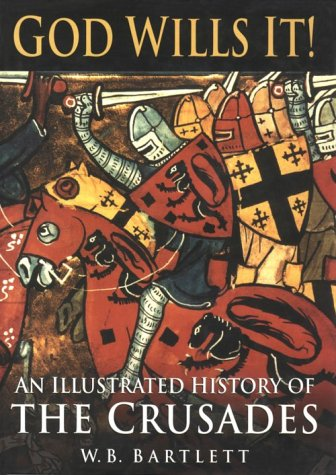 God Wills It! - An Illustrated History of the Crusades, by Bartlett, W.B.