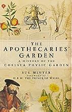 The Apothecaries' Garden by Sue Minter