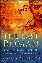 The Last Roman: Romulus Augustulus and the…