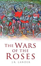 The Wars of the Roses by J. R. Lander