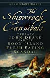 The shipwreck cannibals : Captain John Deane and the Boon Island flesh eating scandal / Adam Nightingale