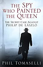 The Spy Who Painted the Queen: The Secret…