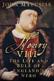 Henry VIII : the life and rule of England's Nero / John Matusiak