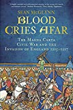 Blood cries afar : the Magna Carta war and the invasion of England 1215-1217 / Sean McGlynn
