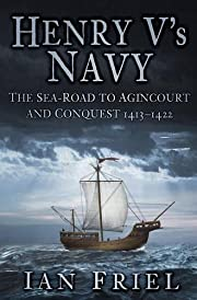 Henry V's Navy - the Sea-Road to Agincourt…
