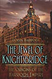 The jewel of Knightsbridge : the origins of the Harrods empire / Robin Harrod