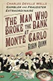 The man who broke the bank at Monte Carlo : Charles Deville Wells, gambler and fraudster extraordinaire / Robin Quinn ; read by Jonathan Keeble