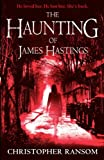 The haunting of James Hastings / Christopher Ransom