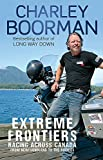 Extreme frontiers : racing across Canada from Newfoundland to the Rockies / Charley Boorman with Jeff Gulvin
