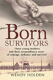 Born Survivors de Wendy Holden