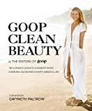 Goop clean beauty / the editors of Goop ; foreword by Gwyneth Paltrow ; photographs by Brigitte Sire