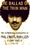 The ballad of the thin man : the authorised biography of Phil Lynott & Thin Lizzy / Stuart Bailie