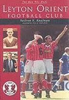 The Men Who Made Leyton Orient Football Club…