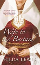 Wife to the Bastard by Hilda Lewis