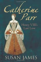Catherine Parr: Henry VIII's Last Love…