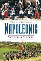 Napoleonic Wargaming by Neil Thomas