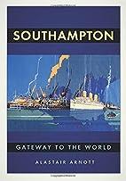 Southampton: Gateway to the World by…