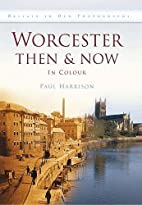 Worcester Then & Now: In Colour (Britain in…