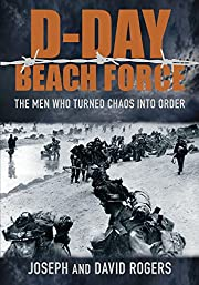 D-Day Beach Force: The Men Who Turned Chaos…