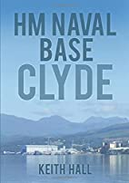 HM Naval Base Clyde by Keith Hall