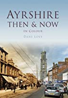 Ayrshire Then & Now by Dane Love