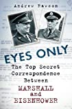Eyes only : the top secret correspondence between Marshall and Eisenhower, 1943-45 / Andrew Rawson