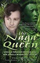Naga Queen: Ursula Graham Bower and Her…