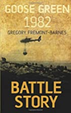 Battle Story: Goose Green 1982 by Gregory…