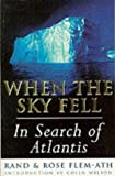 When the sky fell : in search of Atlantis / Rand and Rose Flem-Ath ; introduction by Colin Wilson
