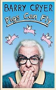 Pigs Can Fly – tekijä: Barry Cryer