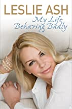 My Life Behaving Badly: The Autobiography by…