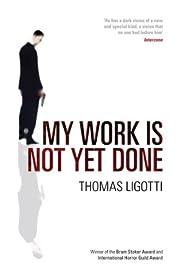 My Work Is Not Yet Done de Thomas Ligotti