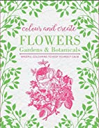 Colour and Create: Flowers, Gardens and…