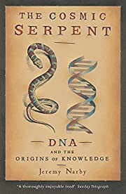 The Cosmic Serpent: DNA and the Origins of…