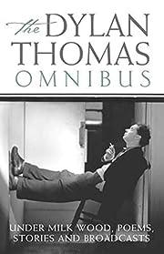 The Dylan Thomas Omnibus : Under Milk Wood',…